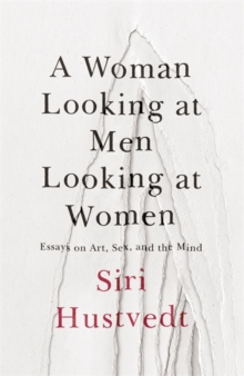 A Woman Looking at Men Looking at Women : Essays on Art, Sex, and the Mind, Hardback Book