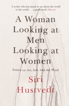 A Woman Looking at Men Looking at Women : Essays on Art, Sex, and the Mind, Paperback / softback Book