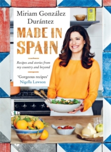Made in Spain : Recipes and Stories from My Country and Beyond, Hardback Book