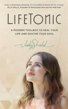 Lifetonic : A Modern Toolkit to Help You Heal Your Life and Soothe Your Soul, Paperback Book