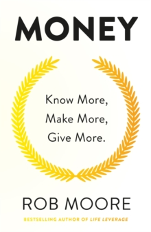 Money : Know More, Make More, Give More: Learn how to make more money and transform your life, Paperback Book
