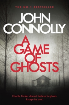 A Game of Ghosts : A Charlie Parker Thriller: 15.  From the No. 1 Bestselling Author of A Time of Torment, Paperback Book