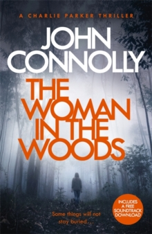 The Woman in the Woods : A Charlie Parker Thriller: 16.  From the No. 1 Bestselling Author of A Game of Ghosts, Paperback / softback Book