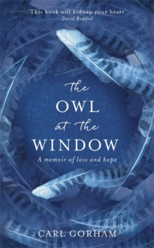 The Owl at the Window : A Memoir of Loss and Hope, Hardback Book