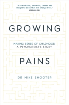 Growing Pains : Making Sense of Childhood - A Psychiatrist's Story, Hardback Book