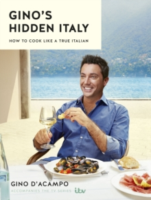 Gino's Hidden Italy : How to cook like a true Italian, EPUB eBook