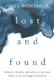 Lost and Found : Why Losing Our Memories Doesn't Mean Losing Ourselves, Hardback Book