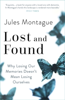 Lost and Found : Why Losing Our Memories Doesn't Mean Losing Ourselves, Paperback / softback Book