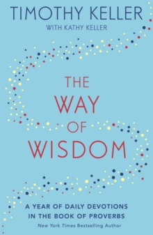 The Way of Wisdom : A Year of Daily Devotions in the Book of Proverbs (US title: God's Wisdom for Navigating Life), Paperback / softback Book