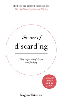 The Art of Discarding : How to get rid of clutter and find joy, Paperback / softback Book