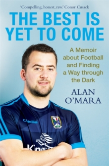 The Best is Yet to Come : A Memoir about Football and Finding a Way Through the Dark, Paperback / softback Book