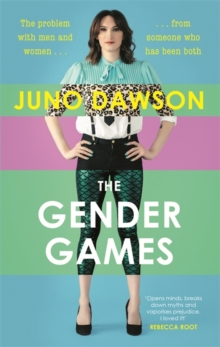 The Gender Games : The Problem with Men and Women, from Someone Who Has Been Both, Hardback Book