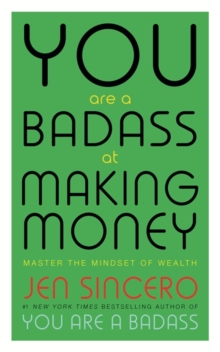 You Are a Badass at Making Money : Master the Mindset of Wealth: Learn how to save your money with one of the world's most exciting self help authors, Paperback Book
