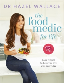 The Food Medic for Life : Easy recipes to help you live well every day, Hardback Book