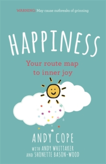 Happiness : Your route-map to inner joy - the joyful and funny self help book that will help transform your life, Paperback / softback Book