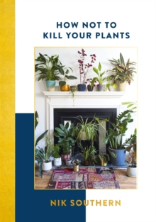 How Not To Kill Your Plants, Hardback Book