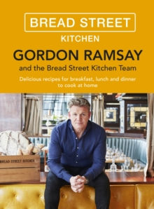 Gordon Ramsay Bread Street Kitchen : Delicious recipes for breakfast, lunch and dinner to cook at home, EPUB eBook