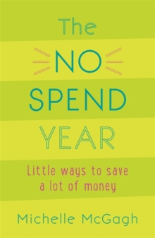 The No Spend Year : How You Can Spend Less and Live More, Paperback Book