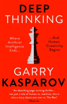 Deep Thinking : Where Machine Intelligence Ends and Human Creativity Begins, Paperback / softback Book
