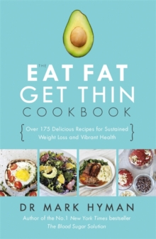 The Eat Fat Get Thin Cookbook : Over 175 Delicious Recipes for Sustained Weight Loss and Vibrant Health, Paperback Book