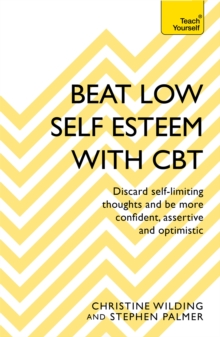 Beat Low Self-Esteem With CBT : How to improve your confidence, self esteem and motivation, Paperback / softback Book