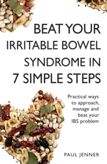 Beat Your Irritable Bowel Syndrome (IBS) in 7 Simple Steps : Practical ways to approach, manage and beat your IBS problem, Paperback Book