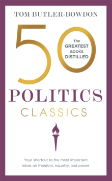 50 Politics Classics : Your shortcut to the most important ideas on freedom, equality, and power, Paperback / softback Book