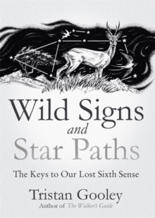 Wild Signs and Star Paths : 'A beautifully written almanac of tricks and tips that we've lost along the way' Observer, Hardback Book