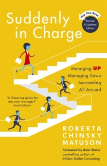 Suddenly in Charge : Managing Up, Managing Down, Succeeding All Around, Paperback Book