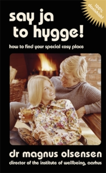 Say Ja to Hygge! : A Parody: How to Find Your Special Cosy Place, Hardback Book