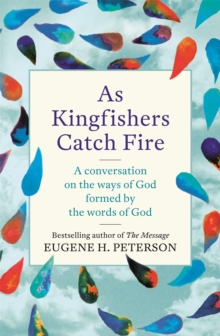 As Kingfishers Catch Fire : A Conversation on the Ways of God Formed by the Words of God, Paperback Book