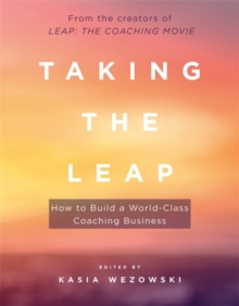 Taking the Leap : How to Build a World-Class Coaching Business, Paperback Book