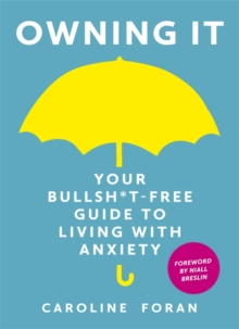 Owning it: Your Bullsh*t-Free Guide to Living with Anxiety, Hardback Book