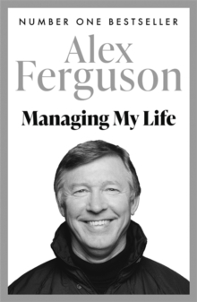 Managing My Life: My  Autobiography : The first memoir from the legendary Manchester United manager, Paperback Book