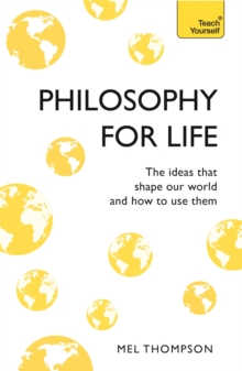 Philosophy for Life: Teach Yourself : The Ideas That Shape Our World and How To Use Them, Paperback Book