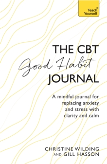 CBT Good Habit Journal : A mindful journal for replacing anxiety and stress with clarity and calm, Paperback Book