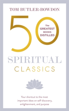 50 Spiritual Classics : Your shortcut to the most important ideas on self-discovery, enlightenment, and purpose, Paperback / softback Book