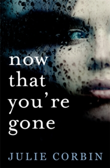 Now That You're Gone : A Tense, Twisting Psychological Thriller, Paperback Book