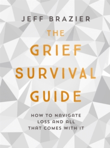 The Grief Survival Guide : How to navigate loss and all that comes with it, Paperback Book