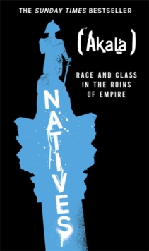 Natives : Race and Class in the Ruins of Empire - The Sunday Times Bestseller, Hardback Book