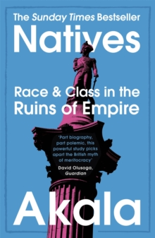Natives : Race and Class in the Ruins of Empire - The Sunday Times Bestseller, Paperback / softback Book