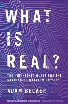 What is Real? : The Unfinished Quest for the Meaning of Quantum Physics, Paperback / softback Book