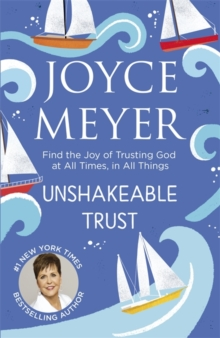 Unshakeable Trust : Find the Joy of Trusting God at All Times, in All Things, Paperback / softback Book