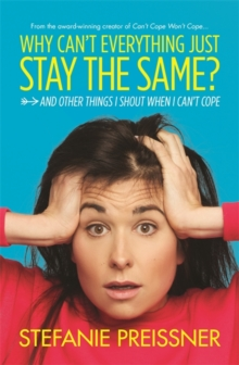Why Can't Everything Just Stay the Same? : And Other Things I Shout When I Can't Cope, Paperback / softback Book