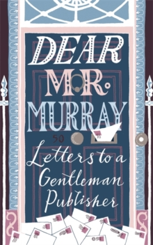 Dear Mr Murray : Letters to a Gentleman Publisher, Hardback Book