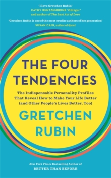 The Four Tendencies : The Indispensable Personality Profiles That Reveal How to Make Your Life Better (and Other People's Lives Better, Too), Paperback Book
