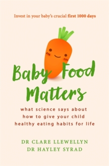 Baby Food Matters : What science says about how to give your child healthy eating habits for life, Paperback Book