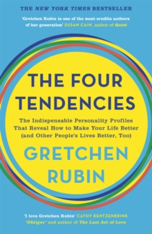 The Four Tendencies : The Indispensable Personality Profiles That Reveal How to Make Your Life Better (and Other People's Lives Better, Too), Paperback / softback Book