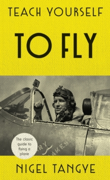 Teach Yourself to Fly : The classic guide to flying a plane, EPUB eBook