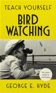 Teach Yourself Bird Watching : The classic guide to ornithology, Hardback Book